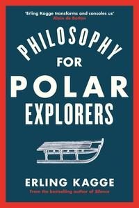 Philosophy for Polar explorers av Erling Kagge (Innbundet)