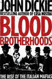 Blood Brotherhoods av John Dickie (Heftet)