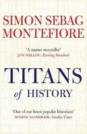The titans of history av Simon Sebag Montefiore (Heftet)