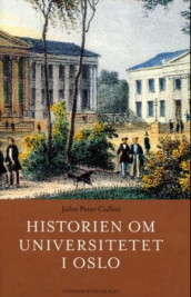 Historien om Universitetet i Oslo av John Peter Collett (Innbundet)