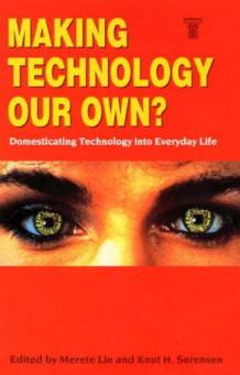 Making technology our own? Domesticating technology into everyday life av Merete Lie og Knut H. Sørensen (Innbundet)