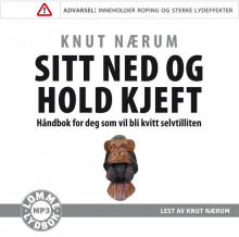 Sitt ned og hold kjeft av Knut Nærum (Lydbok MP3-CD)