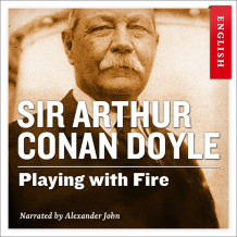 Playing with fire av Sir Arthur Conan Doyle (Nedlastbar lydbok)