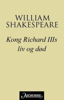 Kong Richard III's liv og død av William Shakespeare (Ebok)