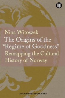 "The origins of the ""regime of goodness"" av Nina Witoszek (Heftet)"