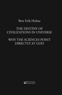 The destiny of civilizations in universe av Bror Erik Holme (Innbundet)