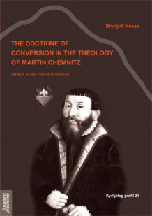 The doctrine of conversion in the theology of Martin Chemnitz av Brynjulf Hoaas (Heftet)