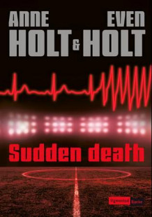 Sudden death av Anne Holt og Even Holt (Ebok)