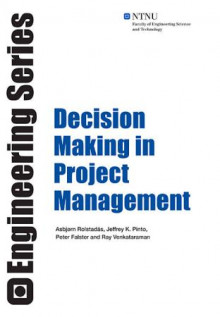 Decision making in project management av Asbjørn Rolstadås, Jeffrey K. Pinto, Peter Falster og Ray Venkataraman (Heftet)