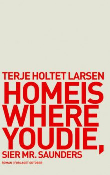 Home is where you die, sier Mr. Saunders av Terje Holtet Larsen (Innbundet)