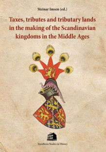 Taxes, tributes and tributary lands in the making of the Scandinavian kingdoms in the middle ages (Heftet)