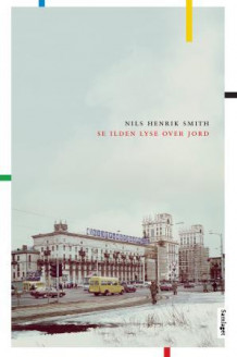 Se ilden lyse over jord av Nils Henrik Smith (Ebok)