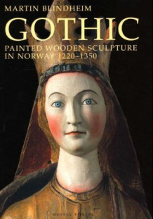Gothic painted wooden sculpture in Norway 1220-1350 av Martin Blindheim (Innbundet)