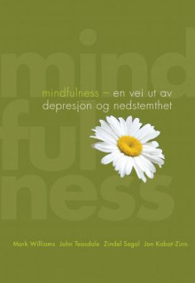 Mindfulness av Mark Williams, John Teasdale, Zindel Segal og Jon Kabat-Zinn (Ebok)