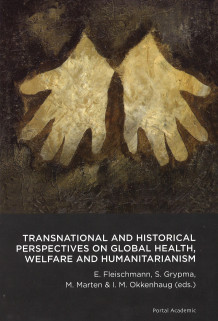 Transnational and historical perspectives on global health, welfare and humanitarianism (Heftet)