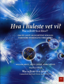Hva i huleste vet vi? = What the bleep do we know? av William Arntz, Betsy Chasse og Mark Vicente (Innbundet)
