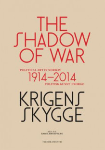 Krigens skygge = The shadow of war : political art in Norway 1914-2014 (Heftet)