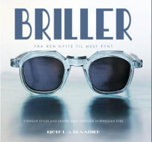 Briller = Eyewear styles and shapes seen through Norwegian eyes av Bjørn L. G. Braathen (Innbundet)