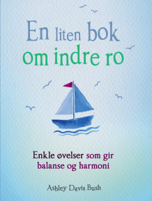 En liten bok om indre ro av Ashley Davis Bush (Heftet)